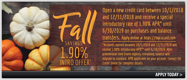 Credit Card Special. open a new card between 10/1/18 and 12/31/18 and receive a special introductory rate of 1.9% until 6/30/19. click here to apply.